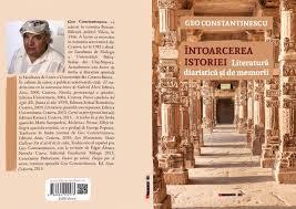 """ÎNTOARCEREA ISTORIEI, Literatură diaristică şi de memorii"""", de Geo  Constantinescu"""